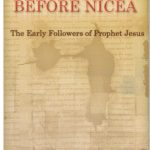 Before Nicea: The Early Followers of Jesus Christ
