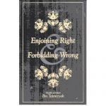 Enjoining right and Forbidding wrong