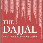 The Dajjal (Anti Christ) and Jesus Son of Mary